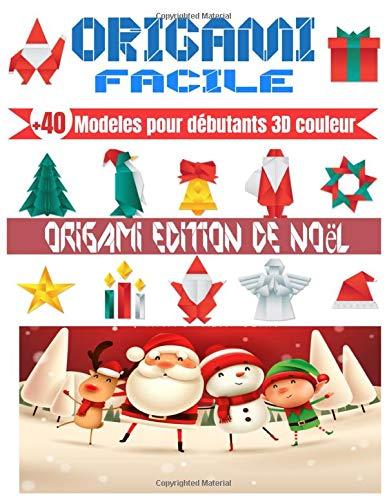 ORIGAMI FACILE, +40 Modeles pour débutants 3D couleur | ORIGAMI EDITION NOEL: origami facile enfant | origami animaux & édition Noel | idéal pour cadeau
