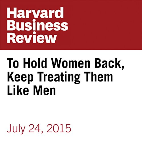 To Hold Women Back, Keep Treating Them Like Men copertina