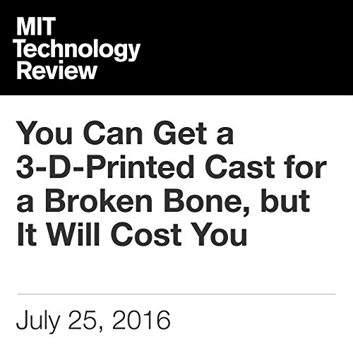 You Can Get a 3-D-Printed Cast for a Broken Bone, but It Will Cost You                   By:                                                                                                                                 Catherine Caruso                               Narrated by:                                                                                                                                 Joe Knezevich                      Length: 3 mins     Not rated yet     Overall 0.0