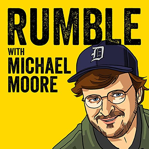 Rumble with Michael Moore Podcast By Michael Moore cover art