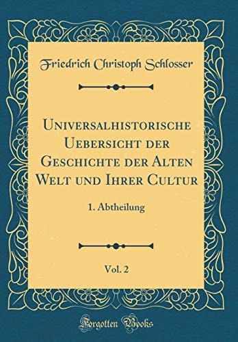 Universalhistorische Uebersicht der Geschichte der Alten Welt und Ihrer Cultur, Vol. 2: 1. Abtheilung (Classic Reprint)