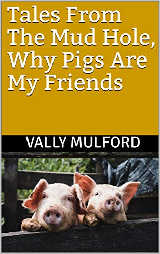 Tales From The Mud Hole, Why Pigs Are My Friends by [Vally Mulford]