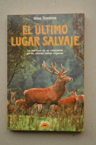El último lugar salvaje / Mike Tomkies : [la aventura de un naturalista en las últimas tierras vírgenes] / Mike Tomkies ; [traducción de Hernán Sabaté]