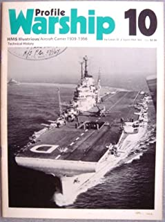 Warship Profile 10: HMS Illustrious, Royal Navy Aircraft Carrier 1939-1956 (Technical History)