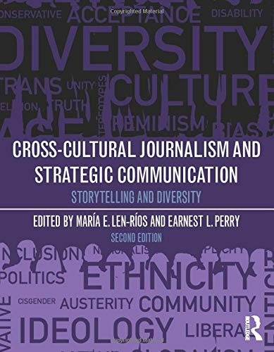 Compare Textbook Prices for Cross-Cultural Journalism and Strategic Communication: Storytelling and Diversity 2 Edition ISBN 9781138595224 by Len-Rios, Maria E,Perry, Earnest L