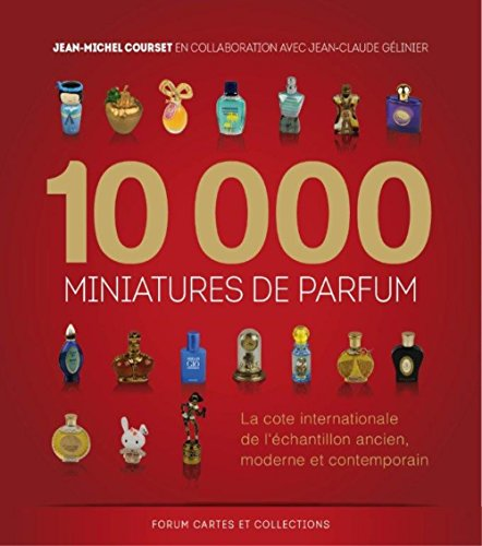 10000 miniatures de parfum : La cote internationale de l'Échantillon ancien, moderne et contemporain