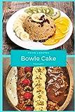 Meine liebsten Cake Bowles Rezepte: Soulfood, healthy livestyle - Rezeptebuch für die eigenen fancy...