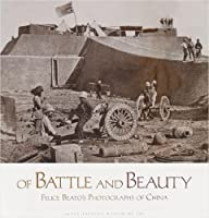 Of Battle and Beauty: Felice Beato's Photographs of China
