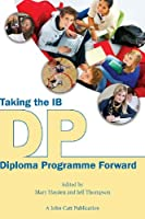 Taking the Ib Diploma Programme Forward by Unknown(2013-03-01)