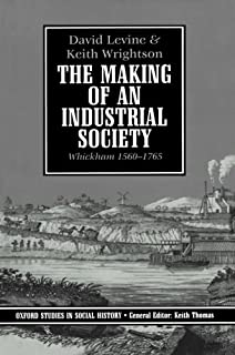 The Making of an Industrial Society: Whickham, 1560-1765 (Oxford Studies in Social History)