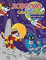 Robo Dog Color By Number: A Cute Coloring Book for Kids. Fantastic Activity Book and Amazing Gift for Boys, Girls, Preschoolers, ToddlersKids.