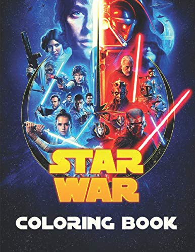 Star War Coloring Book: A Coloring Book for Adults, Teens and Kids; Includes Star War Characters, Scenes, Spaceships and many more...
