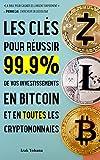 Les cls pour russir 99,9% de vos investissements en bitcoin et en toutes les cryptomonnaies: 5 stratgies pour gagner de l'argent rapidement avec bitcoin et crypto-monnaies