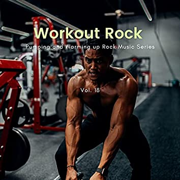 Workout Rock - Pumping And Warming Up Rock Music Series, Vol. 18