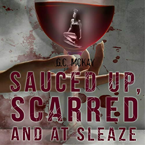Sauced Up, Scarred and at Sleaze audiobook cover art