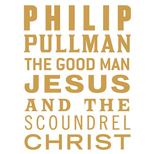 The Good Man Jesus and the Scoundrel Christ Audiobook By Philip Pullman cover art