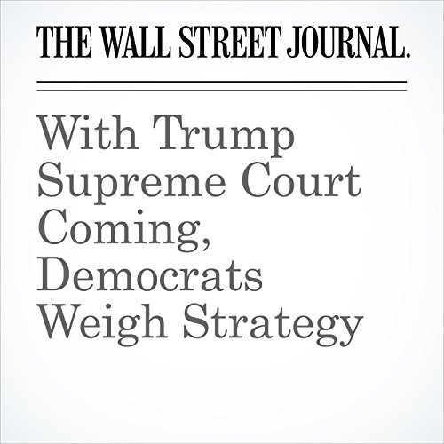 With Trump Supreme Court Coming, Democrats Weigh Strategy copertina