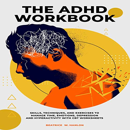 The ADHD Workbook: Skills, Techniques, and Exercises to Manage Time, Emotions, Depressions and Hyperactivity with CBT Worksheets cover art