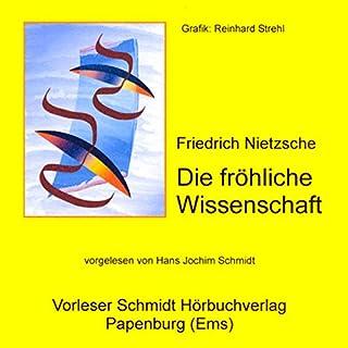 Die fröhliche Wissenschaft                   Autor:                                                                                                                                 Friedrich Nietzsche                               Sprecher:                                                                                                                                 Hans Jochim Schmidt                      Spieldauer: 12 Std. und 6 Min.     31 Bewertungen     Gesamt 4,5