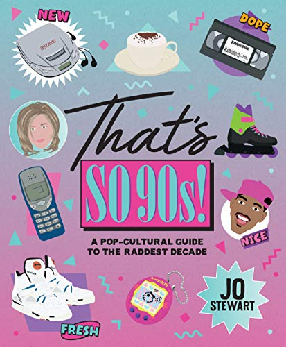 That's So '90s!: A Pop-Cultural Guide to the Best Decade: A Pop-Cultural Guide to the Raddest Decade