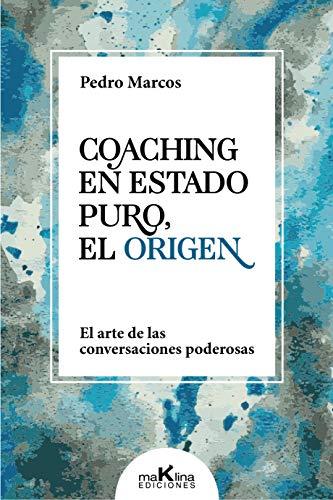 """COACHING EN ESTADO PURO, EL ORIGEN: """"El arte de las conversaciones poderosas"""""""