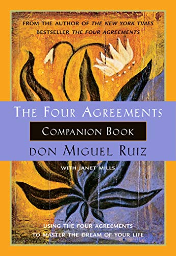 The Four Agreements Companion Book: Using the Four Agreements to Master the Dream of Your Life (Tolt