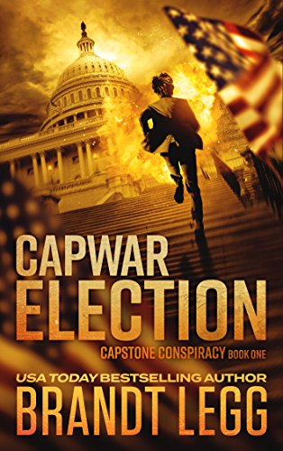 CapWar ELECTION: A Booker Thriller (CapStone Conspiracy Book 1) by [Brandt Legg]