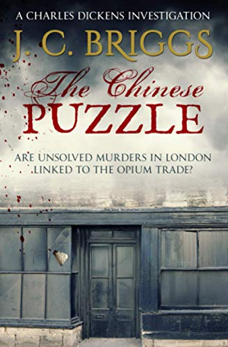 The Chinese Puzzle: Are unsolved murders in London linked to the Opium Trade? (Charles Dickens Investigations, Band 8)