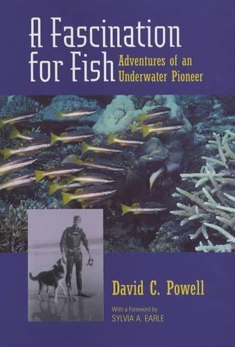 A Fascination for Fish: Adventures of an Underwater Pioneer (UC Press/Monterey Bay Aquarium Series in Marine Conservation Book 3) (English Edition)