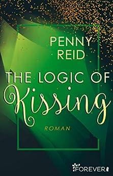 The Logic of Kissing: Roman (Knitting in the City 4) von [Penny Reid, Sybille Uplegger]