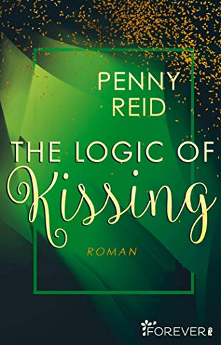 The Logic of Kissing: Roman (Knitting in the City 4) von [Penny Reid, Sybille Uplegger]