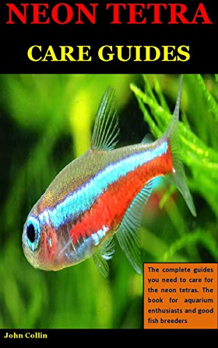 Neon Tetra Care Guides: The complete guides you need to care for the neon tetras. The book for aquarium enthusiasts and good fish breeders (English Edition)