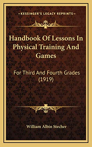 Handbook Of Lessons In Physical Training And Games: For Third And Fourth Grades (1919)