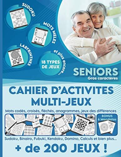 Cahier d'activités multi-jeux pour sénior - Stimulez votre cerveau et votre mémoire avec des jeux de lettres, de calculs, de logique et d'observation: ... Labyrinthes etc... - Idée cadeau retraite