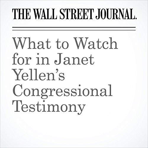 What to Watch for in Janet Yellen's Congressional Testimony cover art