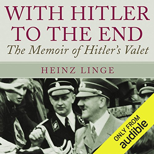 With Hitler to the End     The Memoirs of Hitler's Valet              By:                                                                                                                                 Heinz Linge                               Narrated by:                                                                                                                                 Jim Frangione                      Length: 8 hrs and 11 mins     104 ratings     Overall 4.2