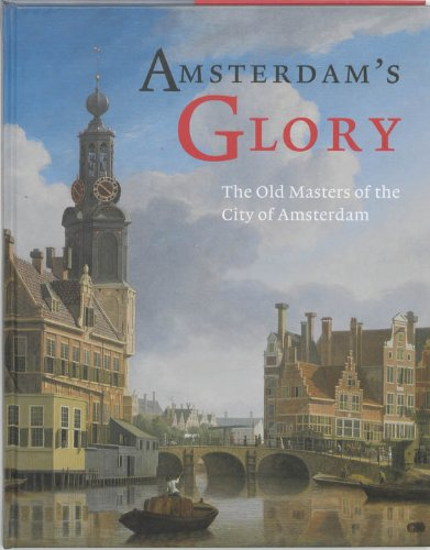 Amsterdam's Glory: the Old Masters of the City of Amsterdam