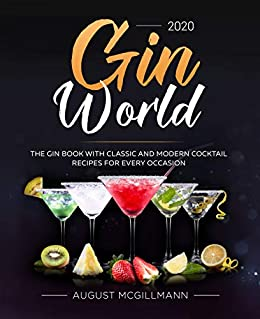 Amazon Com Gin World 2020 The Gin Book With Classic And Modern Cocktail Recipes For Every Occasion Ebook Mcgillmann August Kindle Store