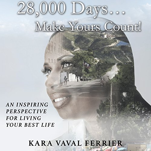 28,000 Days…Make Yours Count!                   By:                                                                                                                                 Kara Vaval Ferrier                               Narrated by:                                                                                                                                 Kara Vaval Ferrier                      Length: 3 hrs and 1 min     2 ratings     Overall 5.0