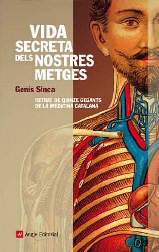 Vida secreta dels nostres metges : retrat de quinze gegants de la medicina catalana