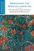 Misreading the African Landscape: Society and Ecology in a Forest-Savanna Mosaic (African Studies, Series Number 90)