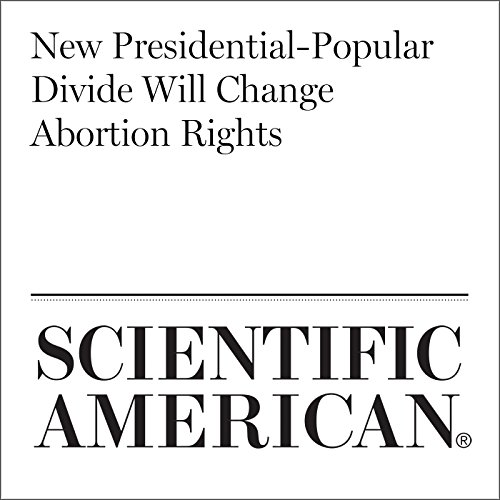 New Presidential-Popular Divide Will Change Abortion Rights                   By:                                                                                                                                 Sara Goudarzi                               Narrated by:                                                                                                                                 Jef Holbrook                      Length: 7 mins     Not rated yet     Overall 0.0