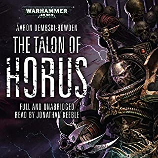 The Talon of Horus: Warhammer 40,000     Black Legion, Book 1              Written by:                                                                                                                                 Aaron Dembski-Bowden                               Narrated by:                                                                                                                                 Jonathan Keeble                      Length: 12 hrs and 54 mins     84 ratings     Overall 4.9