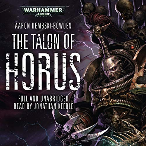 The Talon of Horus: Warhammer 40,000     Black Legion, Book 1              By:                                                                                                                                 Aaron Dembski-Bowden                               Narrated by:                                                                                                                                 Jonathan Keeble                      Length: 12 hrs and 54 mins     1,082 ratings     Overall 4.9