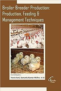 Broiler Breeder Production: Production, Feeding & Management Techniques [Hardcover] [Jan 01, 2016] Neeta Soni, Sumanta Kumar Mishra