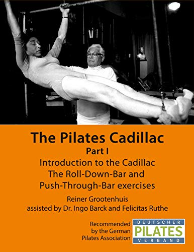 The Pilates Cadillac - Part I: Introduction to the Cadillac, The Roll-Down-Bar and Push-Through-Bar exercises (The Pilates Equipment Book 3) (English Edition)