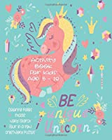 Be Unique Unicorn Activity Book For Kids Age 5 - 10: Creative Magical Coloring Pages, Games And Puzzles For Children To Keep Them Entertained
