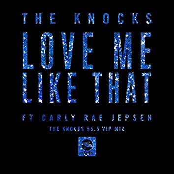 Love Me Like That (feat. Carly Rae Jepsen) [The Knocks 55.5 VIP Mix]