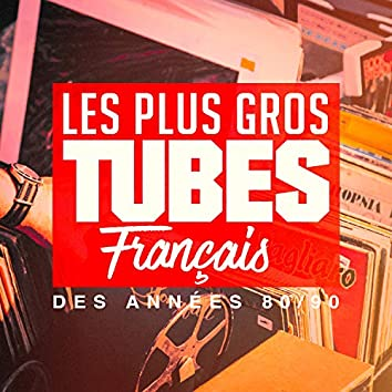 Les plus gros tubes français des années 80, 90