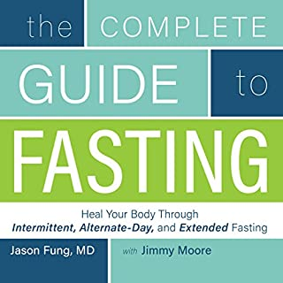 The Complete Guide to Fasting     Heal Your Body Through Intermittent, Alternate-Day, and Extended Fasting              By:                                                                                                                                 Jimmy Moore,                                                                                        Dr. Jason Fung                               Narrated by:                                                                                                                                 Jimmy Moore                      Length: 7 hrs and 36 mins     286 ratings     Overall 4.7